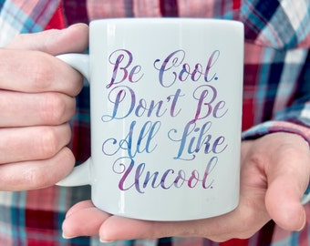 RHONY inspired Be Cool Dont Be All Like.. Uncool Water color - Coffee Mug - 11 oz or 15 oz - Reality TV - Pop Culture Real Housewives