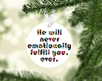 Real Housewives of Beverly Hills inspired  Christmas Tree Ornament - He will never emotionally fulfill you. Ever.