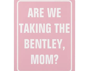 Are We Taking the Bentley, Mom? - RHOBH Parking Door Sign - Portia