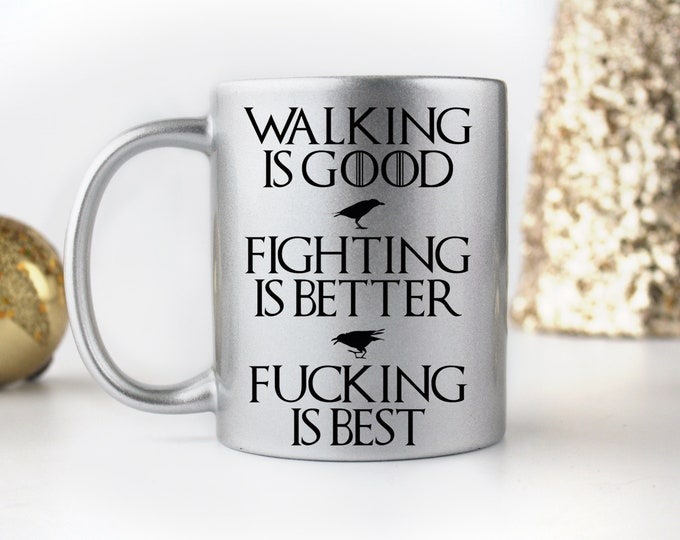 Featured listing image: Game of Thrones inspired Walking is Good, Fighting is Better, F*cking is Best - Coffee Mug - 11 oz or 15 oz - or Eco Tumbler