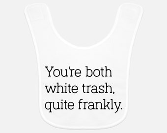 New York Housewives inspired Baby Bib - You're both white trash, quite frankly - RHOBH - Real Housewives