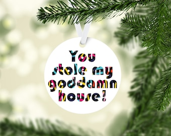 Real Housewives of Beverly Hills inspired  Christmas Tree Ornament -You stole my goddamn house.