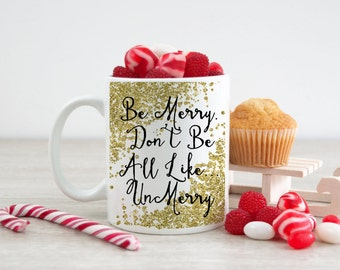Be Merry. Don't Be All Like... UnMerry. - Coffee Mug - funny mug - 11 oz or 15 oz - Reality TV - Pop Culture Holiday Mug