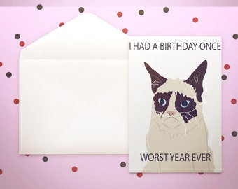Grumpy Cat Birthday Card - I had a birthday once - worst year ever - funny - cat lover - humor - cranky - sarcasm