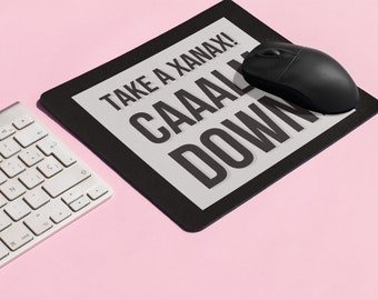 Real Housewives of New York City - Mouse Pad - Take A  Xanax! Caaalm Downnn!  - Dorm Room Office Decor Home Office RHONY