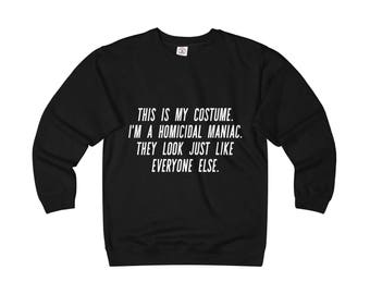 This is my costume. I'm a homicidal maniac. They look just like everyone else. Adult Unisex Heavyweight Fleece Crew