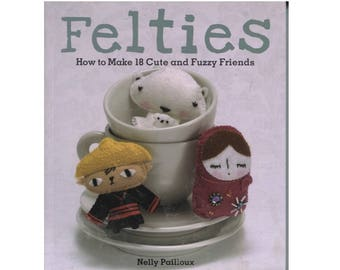 Felties Book by Nelly Pailloux Make Cute Felt Friends and Toys