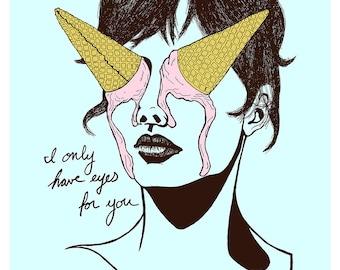 I Only Have Eyes For You (Ice Cream print)