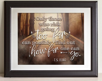 040a83300913 Only Those Who Risk Going Too Far - T.S. Eliot - 11x14 Unframed Art Print -  Great Motivational Gift