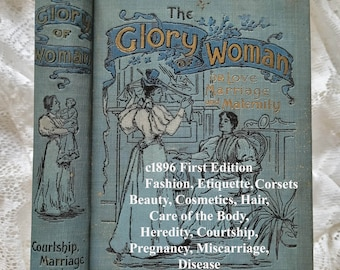 c1896 Glory of Woman Book   Antique 1st Ed E1006   Etiquette Beauty Corsets Marriage Pregnancy Miscarriage Cosmetics Hair Lady