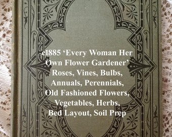 Antique Garden Book   Every Woman Her Own Flower Gardener Book E912   Plants Botany   Roses Bulbs Annuals Perennials   Vegetables Herbs