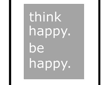 Think Happy. Be Happy - 8x10 Typography Print with Cute Inspirational Quote - Choose Your Colors - Shown in Gray, Lemon Yellow, and More