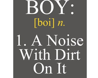 Boy - A Noise With Dirt On It - 11x14 Quote Print - Modern Nursery Childrens Decor - Boy Definition - Kids Wall Art - Choose Your Colors