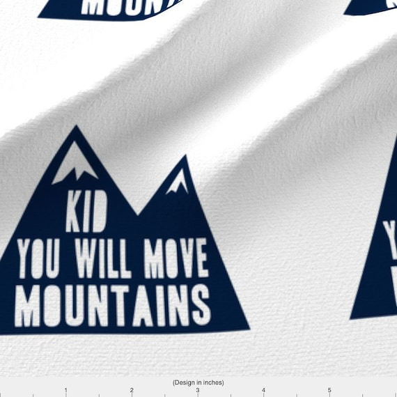 Pointed Mountains Fabric 6 Kid You Will Move Mountains Etsy