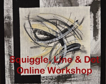Squiggle, Line & Dot - Online Mark Making Workshop for Fabric and Paper Artists