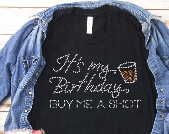 Bling birthday shirt, rhinestone birthday T Shirt , it's my birthday buy me a shot, 21st birthday, 30 th birthday , 40th  birthday , bling