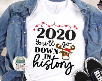 2020 You'll Go Down In History , Matching Family Christmas Shirts, Quarantine Christmas , Christmas Shirts for Family, Holiday Shirts