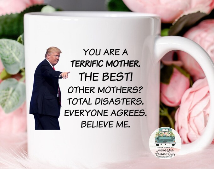 Trump Mothers Day Gift,   , Trump Coffee Mug, Mother's Day Gift, Funny Mom Gift, Gifts For Her , Mother's Day Gifts , President Coffee Mug