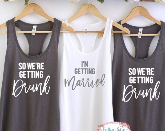 I'm Getting Married so We're Getting Drunk, Bachelorette Party Shirts, Funny Bachelorette Tanks, Bridal Party Tanks