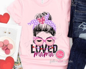 Mom Valentines Day Shirt , Loved Mama  Shirt, Ladies Valentine Shirt, Heart Love Shirt, Valentines Day Tees, Womans Valentines Shirt