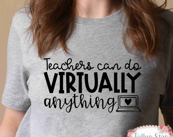 Teacher Shirt, Teachers Can Virtually Do Anything Shirt, Virtual Teacher Shirts, Teacher Gift,  Gift for Teachers,  Teacher Appreciation