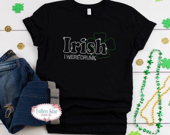 St. Patrick's Day Shirt, Irish I Were Drunk ,Ladies Irish Shirt, Womans  St. Patrick's Day Shirt , Rhinestone Bling St. Patrick's Day Shirt