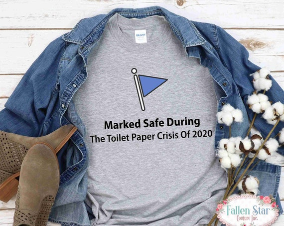 Marked Safe Toilet Paper Crisis , Funny  Toilet Paper Shirt , Quarantine Tee, Stay Home , Toilet Paper Shortage