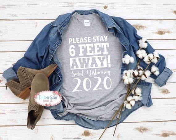 Social Distancing Shirt,  Please stay 6 feet away , Quarantine 2020 , Stay Home Shirt, Funny Quarantine Shirt