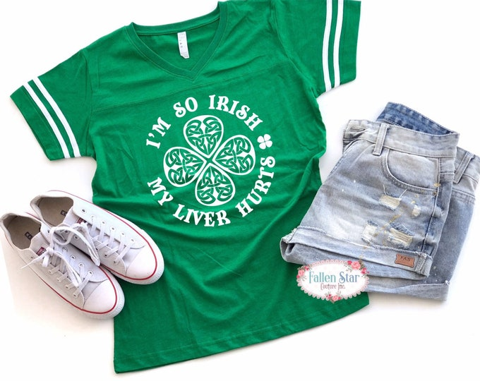 Ladies St Patricks Day Shirt, Irish Tee Shirt, Womans St Patricks Day Shirt, Shamrock Shirt, Im So Irish My Liver Hurts