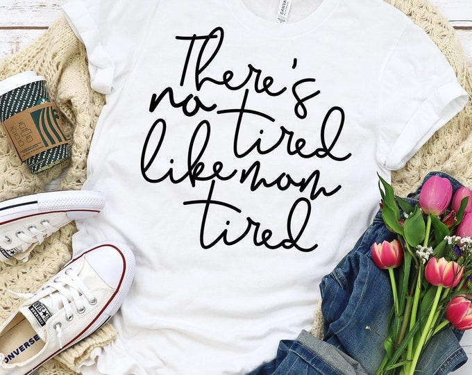 There's No Tired Like Mom Tired , Mom Shirt, Funny Mom Shirt, Mommas Tired , Ladies Tee , SP