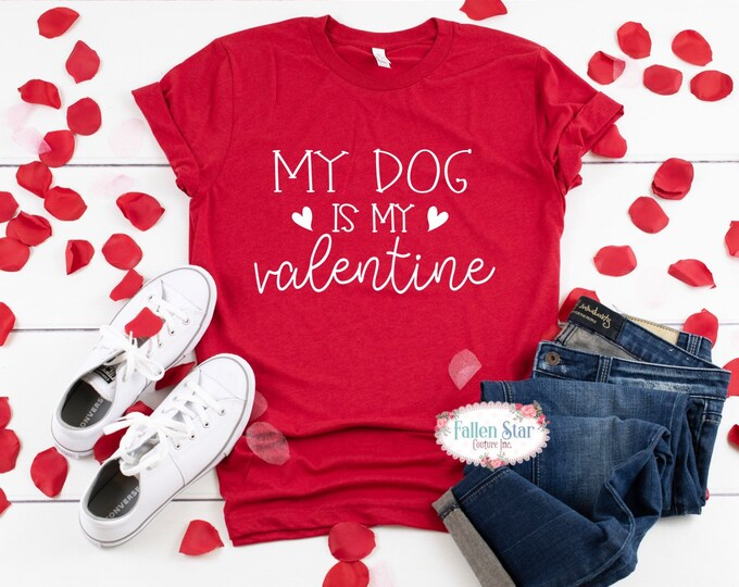 Valentines Day Shirt , My Dog is My Valentine , Ladies Valentine Shirt,  Valentines Day Tee , Mom Valentine Shirt