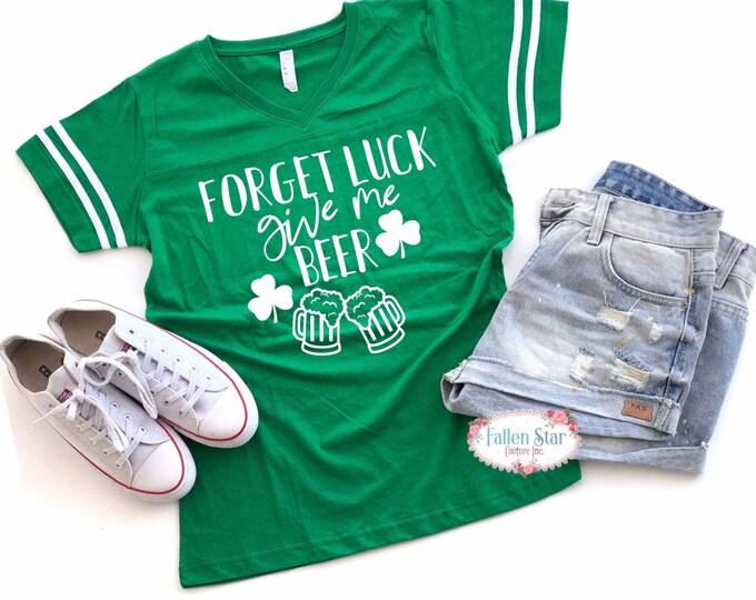 Ladies St Patricks Day Shirt , Irish Tee Shirt, Womans St Patricks Day Shirt, Forget Luck Give Me Beer