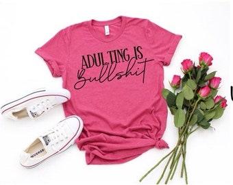 Adulting is Bullshit , Mom Shirt, Bad Moms Shirt , Bad Decisions ,Ladies Funny Mom Shirt SP