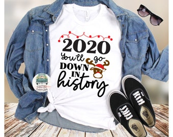 2020 You'll go down in history , Christmas shirt, Christmas T-shirt, reindeer shirt, 2020