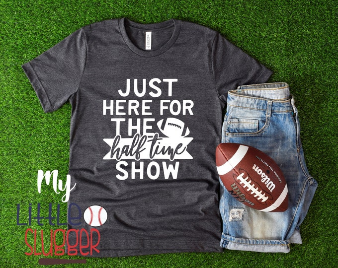 Football Mom T Shirt , just here for the halftime show , Football Sweatshirt, Football Mom Hoodie, Football Mom Shirt, super Bowl