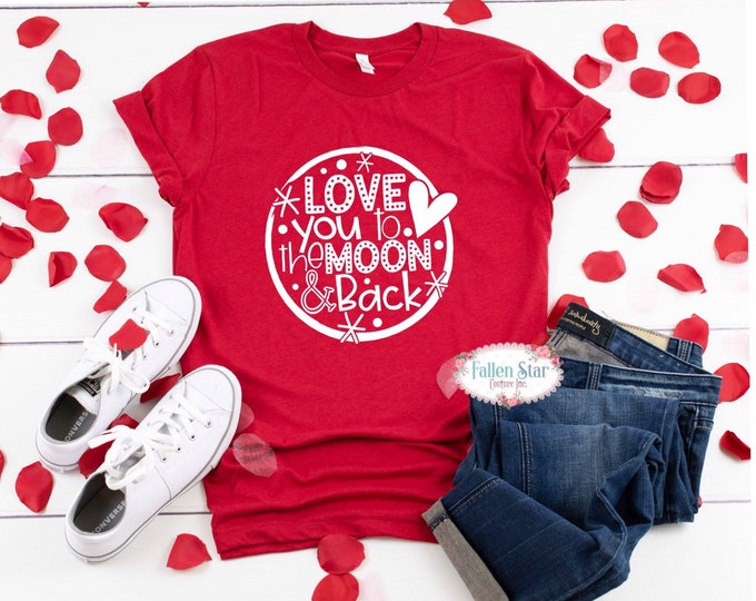 Valentines Day Shirt  , Valentine Tee , Valentine Gift , Love Shirt , Ladies Valentine Shirt, Valentines Day , Love you to the moon and back