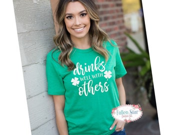 St Patricks Day Shirt , Drinks Well With Others, St Pattys Day Tee , Drinking Shirt , Green St Patricks Day Shirt , Ladies St Patricks Day