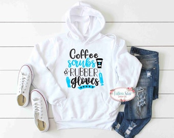 Nurse Hoodie , Funny Nurse Shirt, Nurse Gift, Nurse Appreciation , Nurse Shirt, Coffee Scrubs Rubber gloves