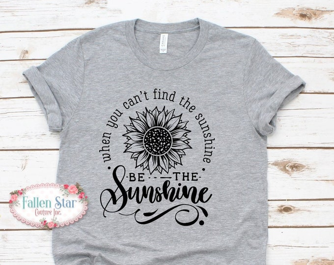 Sunflower Shirt, Be The Sunshine, Fall Tee, Sunflower Tee Shirt, Ladies Sunflower Shirt , Flower Graphic Tee