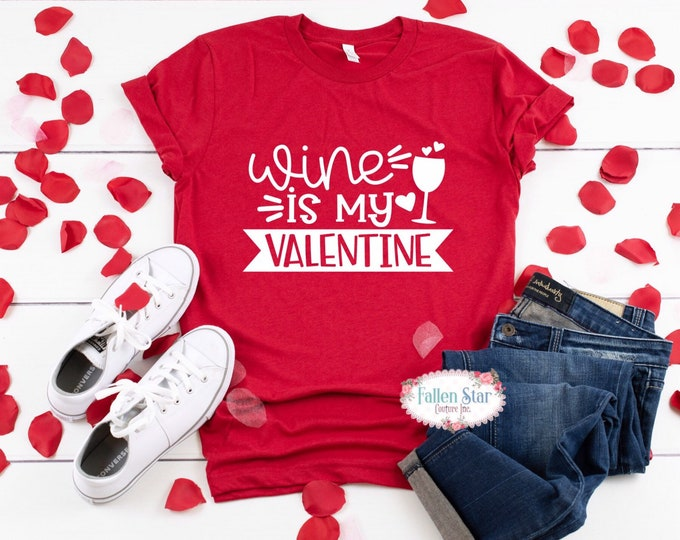 Ladies Valentines Day Shirt , Wine is My Valentine , Galfriend , Monogrammed Valentine Shirt,  Valentines Day Tee , Mom Valentine Shirt