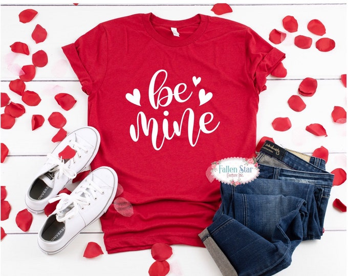 Be Mine Valentine Shirt , Valentine Tee , Valentine Gift , Love  Shirt , Ladies Valentine Shirt, Valentines Day Tee , Mom Valentinw