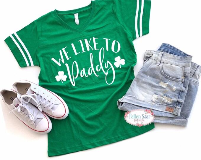 We Like To Paddy , Ladies St Patricks Day Tank , Irish Today, Irish Tee Shirt, Womans St Patricks Day Shirt