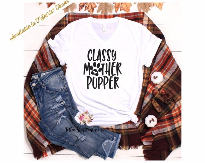 Classy Mother Pupper , Dog  Lover Shirt , Dog Mom Gift, Gifts For Dog Lovers , Fur Baby T Shirt, Dog Owner Gift