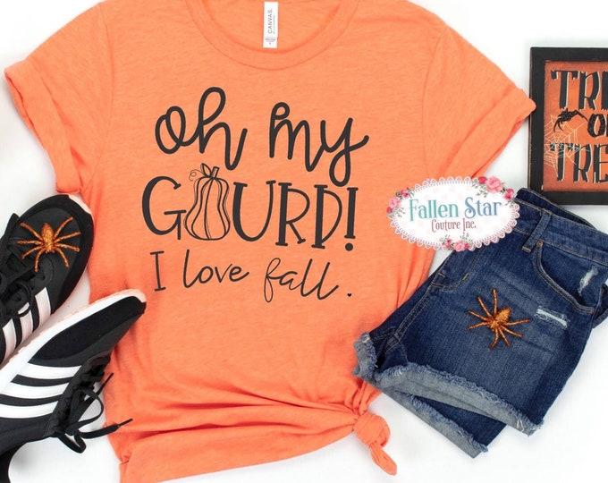 Oh my gourd, Fall Shirt , Ladies Fall Tee, Gourd Shirt, Pumpkin Picking ,i Love Fall , Woman's Fall Shirt