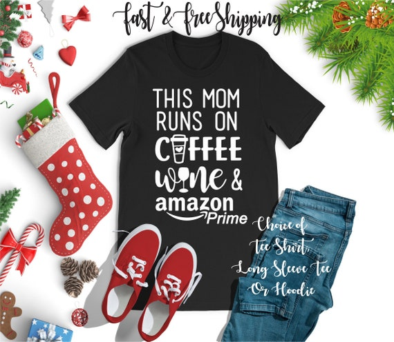 Coffee Wine & Amazon Prime Shirt, Mom Tee Shirt , Mom Life Shirt ,  Mom T Shirt  , Funny Mom Tee , Wife Christmas Gift , Mom Gift For Her ,