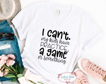 Mom Shirt, I Cant My Kids Have Practive , A Game, Or Something, Sports Mom Shirt , Funny Mom Shirt, Baseball Mom, Football Mom, Hockey Mom