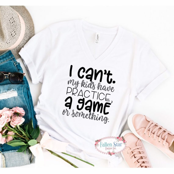 Mom Shirt, I Cant My Kids Have Practive , A Game, Or Something, Sports Mom Shirt , Funny Mom Shirt, Baseball Mom, Football Mom, Hockey Mom