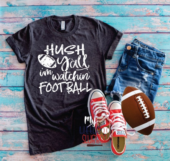 Hush y'all I'm watching football, Football Mom tee , football mom shirt, shirts for football mom, football fanatic , girls football shirt