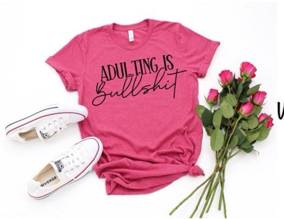 Adulting is Bullshit , Mom Shirt, Bad Moms Shirt , Bad Decisions ,Ladies Funny Mom Shirt SP