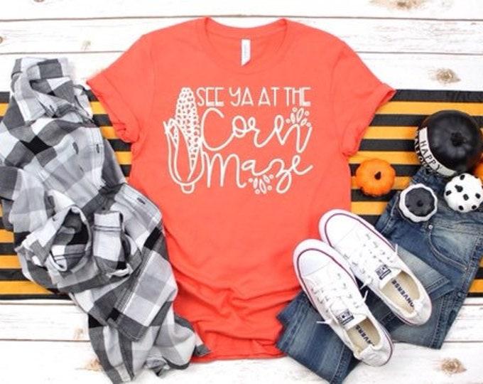 See You At The Corn Maze, Ladies Fall Tee Shirt,  Autumn T-Shirt, Pumpkin Picking Shirt, Woman's Fall Shirt